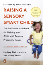 Raising a Sensory Smart Child : The Definitive Handbook for Helping Your Child with Sensory Processing Issues - Lindsey Biel