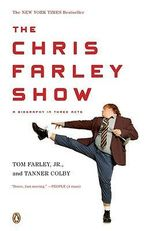 The Chris Farley Show : A Biography in Three Acts - Tom Farley, Jr