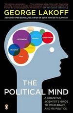 The Political Mind : A Cognitive Scientist's Guide to Your Brain and Its Politics - George Lakoff
