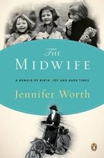 The Midwife : A Memoir of Birth, Joy, and Hard Times - Jennifer Worth