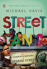 Street Gang : The Complete History of Sesame Street - Michael Davis