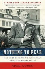 Nothing to Fear : FDR's Inner Circle and the Hundred Days That Created Modern America - Adam Cohen