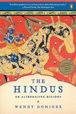 The Hindus : An Alternative History - Mircea Eliade Distinguished Service Professor of the History of Religions Wendy Doniger