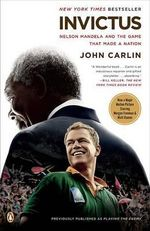 Invictus: Nelson Mandela and the Game That Made a Nation :  Nelson Mandela and the Game That Made a Nation - John Carlin