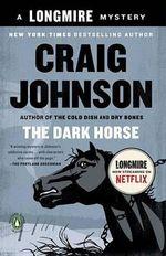 The Dark Horse : Walt Longmire Mysteries - Craig Johnson