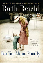 For You Mom, Finally : A Memoir - Ruth Reichl