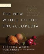 The New Whole Foods Encyclopedia : A Comprehensive Resource for Healthy Eating - Rebecca Wood