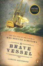 A Brave Vessel : The True Tale of the Castaways Who Rescued Jamestown - Hobson Woodward