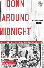 Down Around Midnight : A Memoir of Crash and Survival - Robert Sabbag