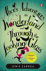 Alice's Adventures in Wonderland and Through the Looking-Glass and What Alice Found There - Lewis Carroll