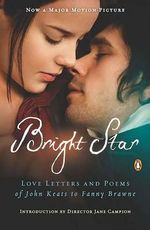 Bright Star: Love Letters and Poems of John Keats to Fanny Brawne :  Love Letters and Poems of John Keats to Fanny Brawne - John Keats