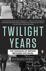 The Twilight Years : The Paradox of Britain Between the Wars - Richard J Overy