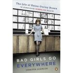 Bad Girls Go Everywhere : The Life of Helen Gurley Brown, the Woman Behind Cosmopolitan Magazine - Jennifer Scanlon