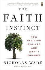 The Faith Instinct : How Religion Evolved and Why It Endures - Professor of Visual Psychology Nicholas Wade