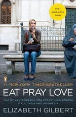 Eat Pray Love :  One Woman's Search for Everything Across Italy, India and Indonesia - Elizabeth Gilbert