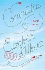 Committed :  A Love Story - Elizabeth Gilbert