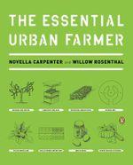 The Essential Urban Farmer - Novella Carpenter
