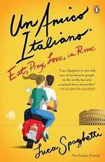 Un Amico Italiano : Eat, Pray, Love in Rome - Luca Spaghetti