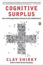 Cognitive Surplus : How Technology Makes Consumers Into Collaborators - Clay Shirky