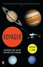 Voyager : Exploration, Space, and the Third Great Age of Discovery - Stephen J Pyne