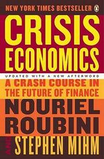 Crisis Economics : A Crash Course in the Future of Finance - Nouriel Roubini