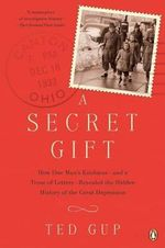 A Secret Gift : How One Man's Kindness--And a Trove of Letters--Revealed the Hidden History of the Great Depression - Ted Gup