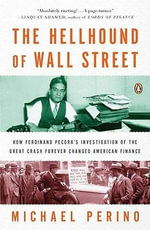 The Hellhound of Wall Street : How Ferdinand Pecora's Investigation of the Great Crash Forever Changed American Finance - Michael Perino