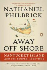 Away Off Shore : Nantucket Island and Its People, 1602-1890 - Nathaniel Philbrick