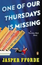 One of Our Thursdays Is Missing : A Thursday Next Novel - Jasper Fforde