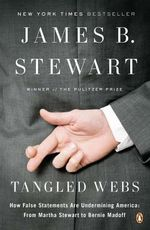 Tangled Webs : How False Statements Are Undermining America: From Martha Stewart to Bernie Madoff - James B Stewart
