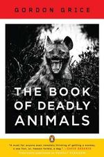 The Book of Deadly Animals - Gordon Grice