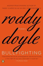 Bullfighting : Stories - Roddy Doyle