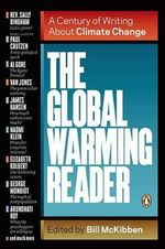The Global Warming Reader : A Century of Writing about Climate Change - Schumann Distinguished Scholar Bill McKibben