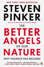 The Better Angels of Our Nature : Why Violence Has Declined - Steven Pinker