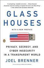 Glass Houses : Privacy, Secrecy, and Cyber Insecurity in a Transparent World - Joel Brenner