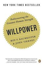 Willpower : Rediscovering the Greatest Human Strength - Dr Roy F Baumeister
