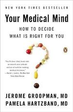 Your Medical Mind : How to Decide What Is Right for You - Jerome Groopman