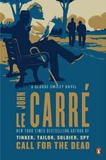 Call for the Dead : A George Smiley Novel - John Le Carre