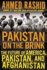 Pakistan on the Brink : The Future of America, Pakistan, and Afghanistan - Ahmed Rashid