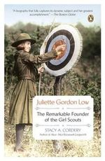 Juliette Gordon Low : The Remarkable Founder of the Girl Scouts - Stacy A Cordery