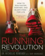 The Running Revolution : How to Run Faster, Farther, and Injury-Free--For Life - Nicholas Romanov