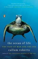 The Ocean of Life : The Fate of Man and the Sea - Dr. Callum Roberts