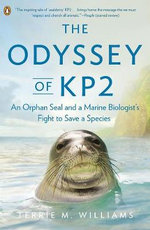 The Odyssey of Kp2 : An Orphan Seal and a Marine Biologist's Fight to Save a Species - Terrie M Williams