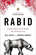 Rabid : A Cultural History of the World's Most Diabolical Virus - Bill Wasik