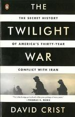 The Twilight War : The Secret History of America's Thirty-Year Conflict with Iran - David Crist