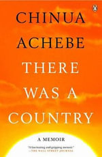 There Was a Country : A Personal History of Biafra - Chinua Achebe