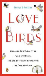 Love Birds : Discover Your Love Type - One of 8 Birds - and the Secrets to Living with the One You Love - Trevor Silvester