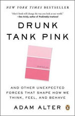Drunk Tank Pink : And Other Unexpected Forces That Shape How We Think, Feel, and Behave - Adam Alter