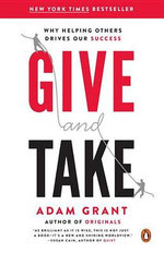Give and Take : Why Helping Others Drives Our Success - Adam M Grant