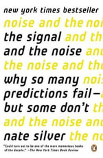 The Signal and the Noise : Why So Many Predictions Fail--But Some Don't - Nate Silver